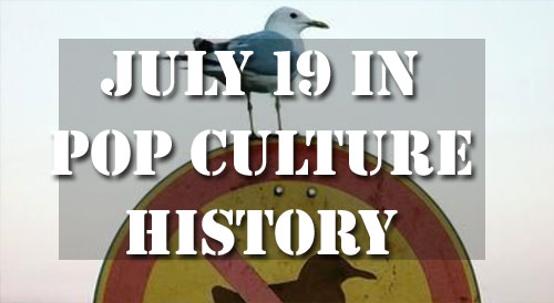 July 19 in Pop Culture History