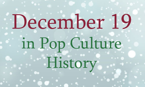 December 19 in Pop Culture History