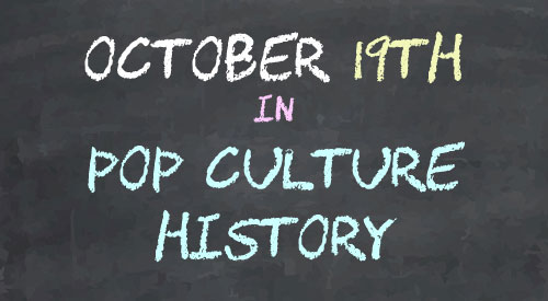 October 19 in Pop Culture History
