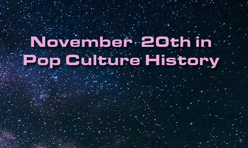 November 20 in Pop Culture History