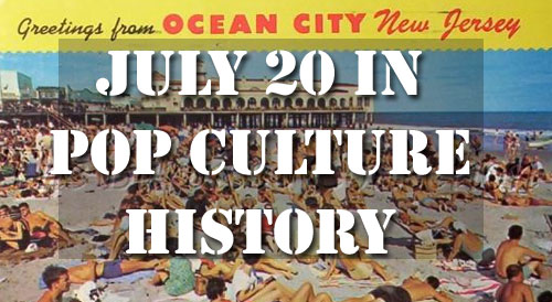 July 20 in Pop Culture History
