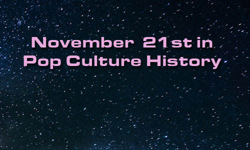 November 21 in Pop Culture History