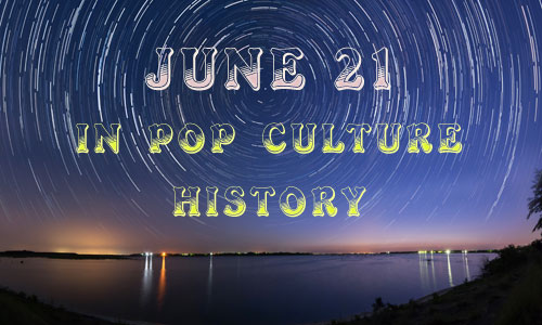 June 21 in Pop Culture History