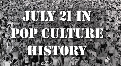 July 21 in Pop Culture History