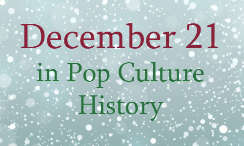 December 21 in Pop Culture History