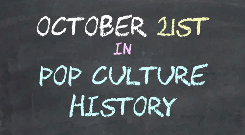 October 21 in Pop Culture History