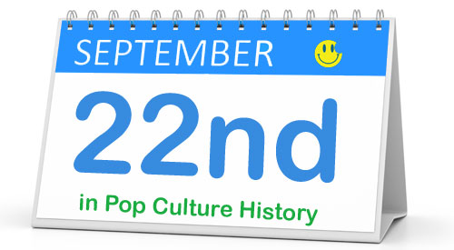 September 22 in Pop Culture History