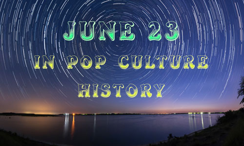 June 23 in Pop Culture History