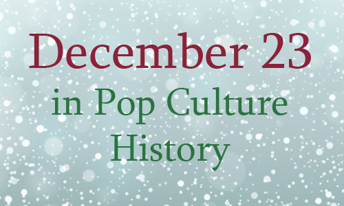 December 23 in Pop Culture History