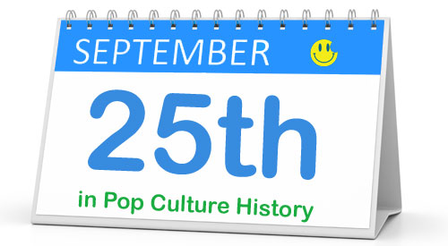September 25 in Pop Culture History