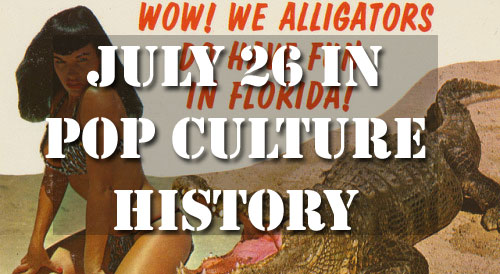 July 26 in Pop Culture History