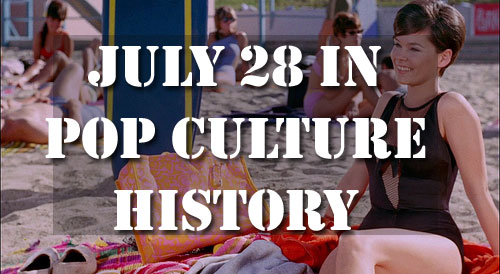 July 28 in Pop Culture History
