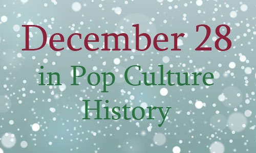 December 28 in Pop Culture History