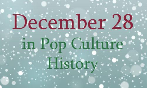 December 28 in Pop Culture History