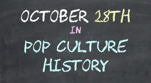 October 28 in Pop Culture History