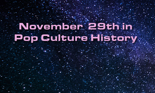 November 29 in Pop Culture History