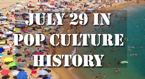 July 29 in Pop Culture History