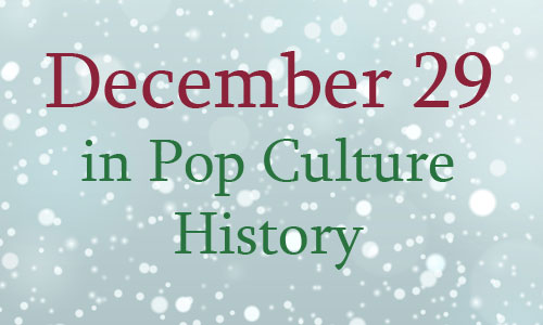 December 29 in Pop Culture History