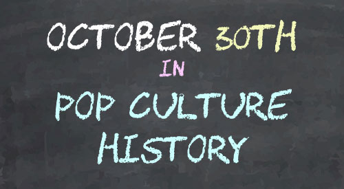 October 30 in Pop Culture History