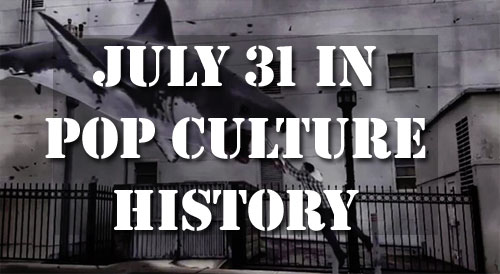 July 31 in Pop Culture History