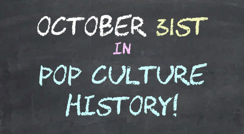 October 31 in Pop Culture History