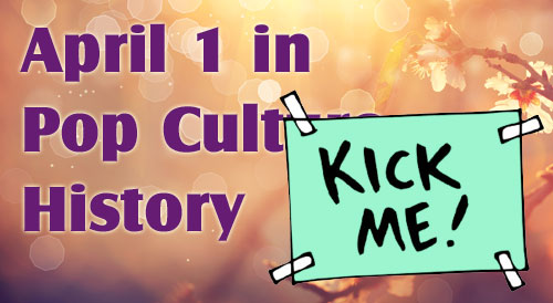 April 1 in Pop Culture History