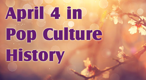 April 4 in Pop Culture History