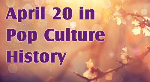April 20 in Pop Culture History