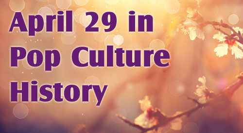 April 29 in Pop Culture History